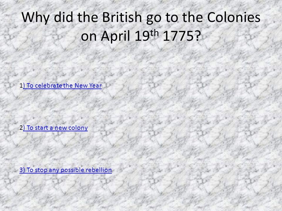 Why did the British go to the Colonies on April 19 th 1775.