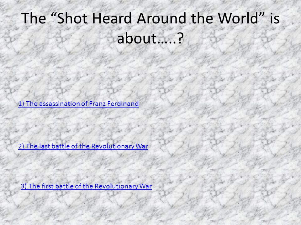 The Shot Heard Around the World is about…...
