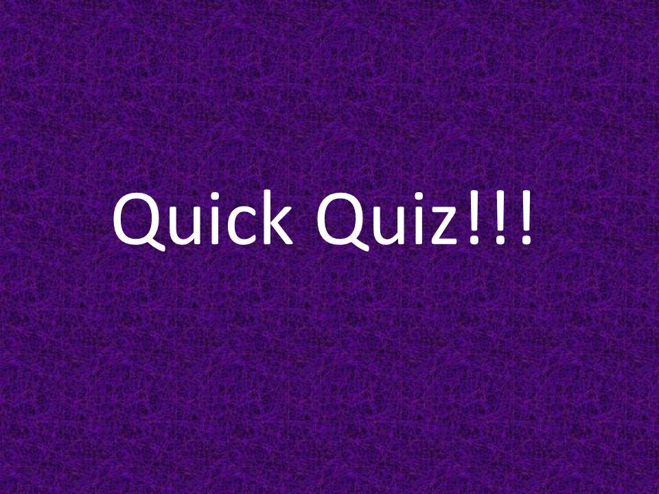 Quick Quiz!!!