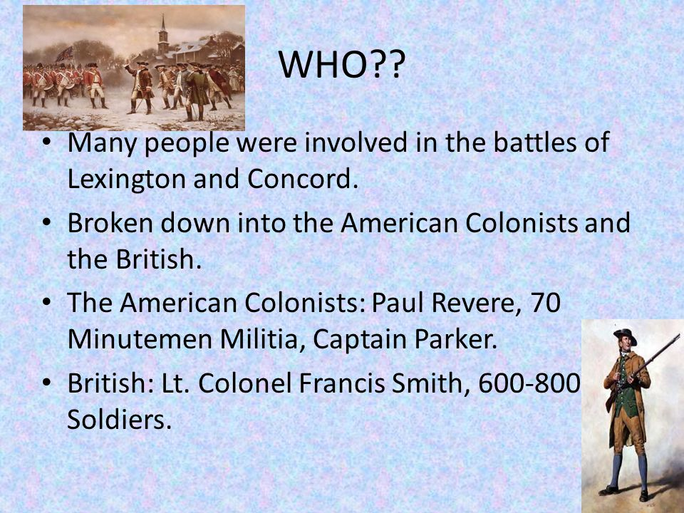 WHO . Many people were involved in the battles of Lexington and Concord.