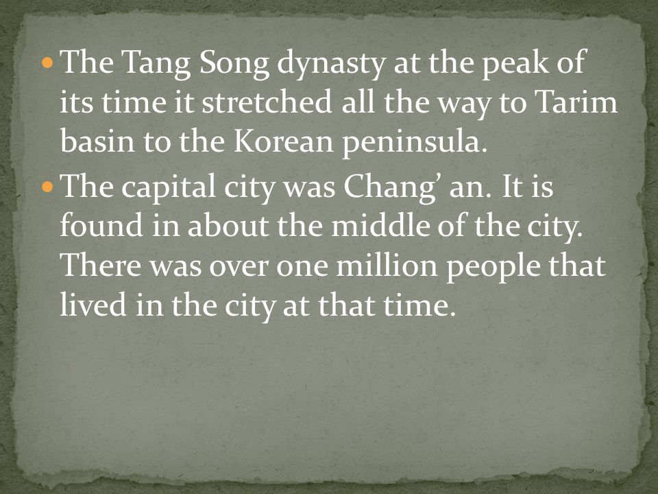 The Tang Song dynasty at the peak of its time it stretched all the way to Tarim basin to the Korean peninsula.