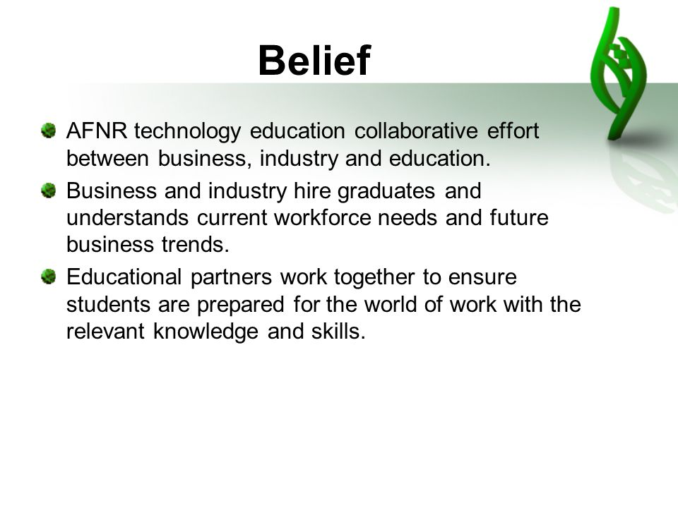 Belief AFNR technology education collaborative effort between business, industry and education.