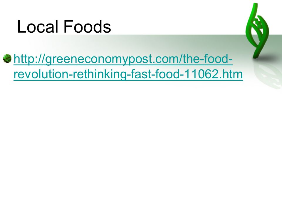 Local Foods http://greeneconomypost.com/the-food- revolution-rethinking-fast-food-11062.htm
