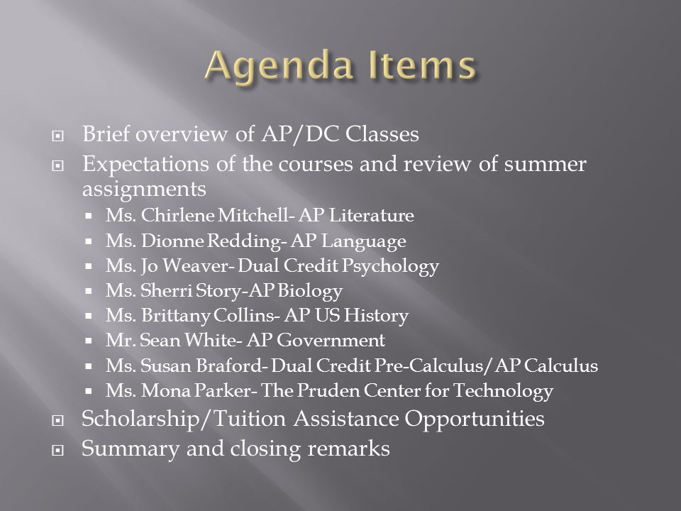  Brief overview of AP/DC Classes  Expectations of the courses and review of summer assignments  Ms.