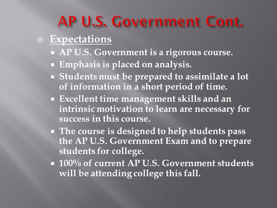  Expectations  AP U.S. Government is a rigorous course.