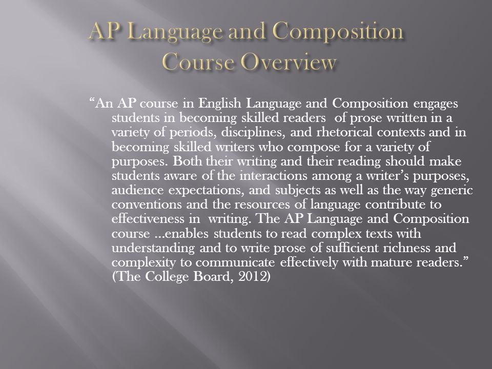 Students entering AP Language and Composition are:  Skilled in basic composition  Proficient in their use of standard English grammar and mechanics.
