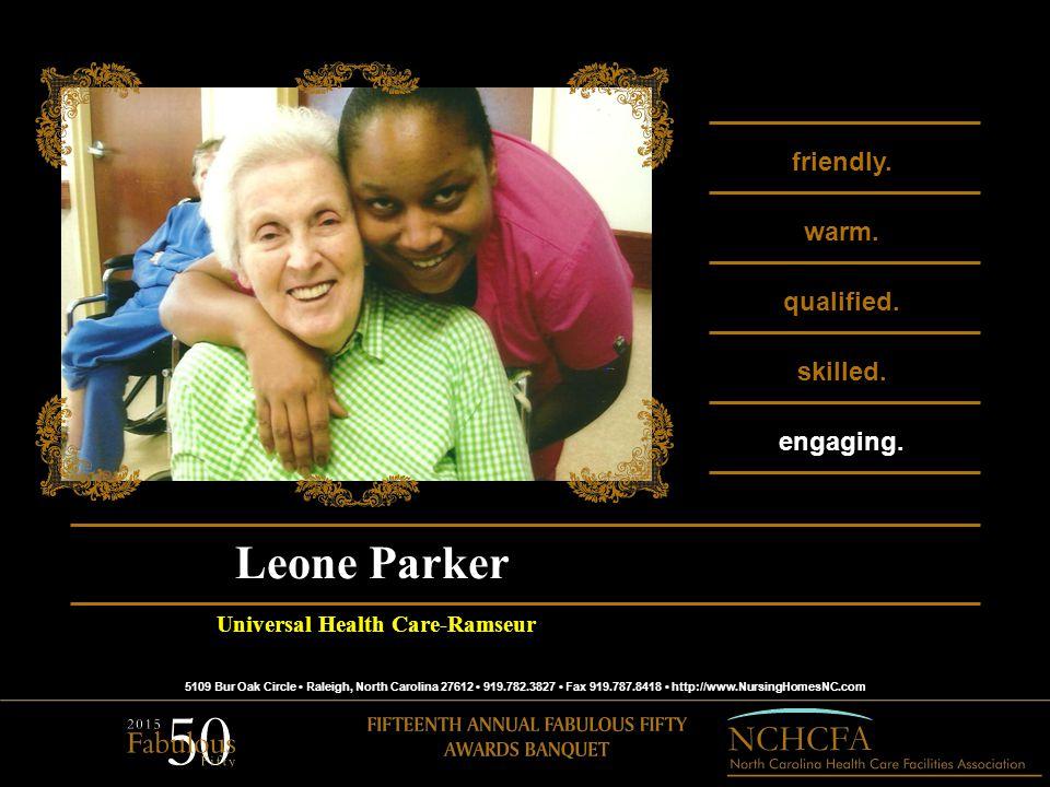 5109 Bur Oak Circle Raleigh, North Carolina 27612 919.782.3827 Fax 919.787.8418 http://www.NursingHomesNC.com 2015 Fabulous Fifty Recipient Our Join Us In Congratulating Leone Parker Universal Health Care-Ramseur