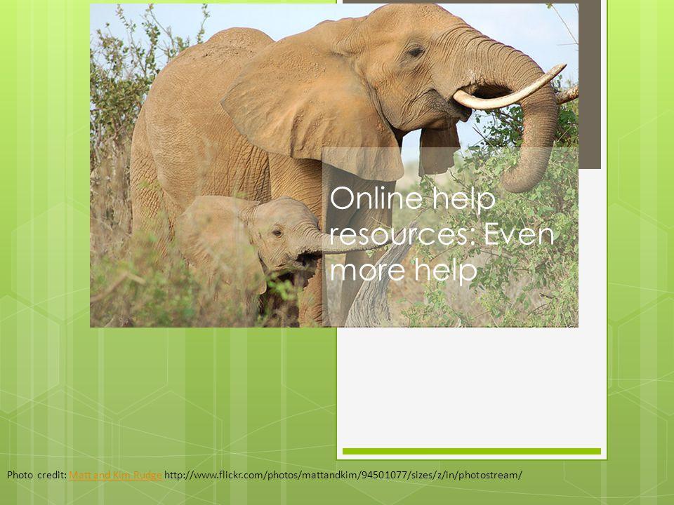 Online help resources: Even more help Photo credit: Matt and Kim Rudge http://www.flickr.com/photos/mattandkim/94501077/sizes/z/in/photostream/Matt and Kim Rudge