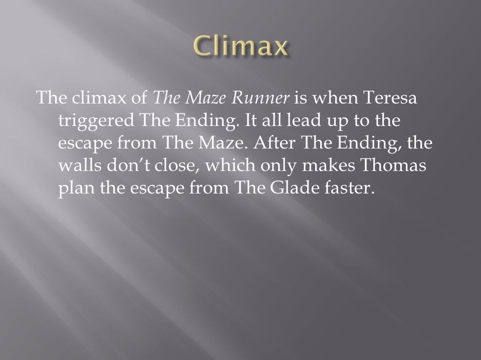 The climax of The Maze Runner is when Teresa triggered The Ending.