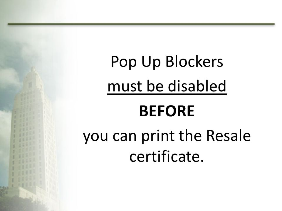 Pop Up Blockers must be disabled BEFORE you can print the Resale certificate.