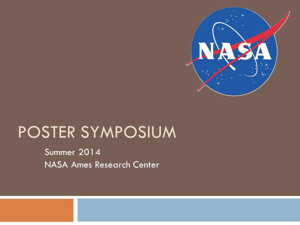POSTER SYMPOSIUM Summer 2014 NASA Ames Research Center