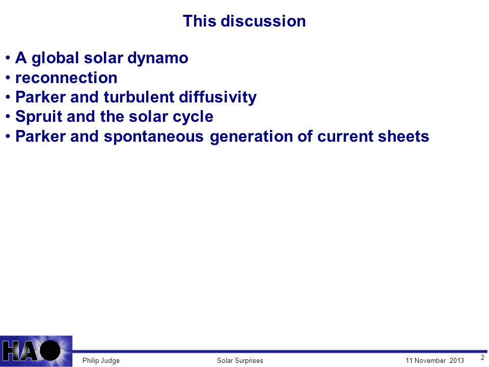 11 November 2013Solar SurprisesPhilip Judge success of dynamo models 13 Note: turbulent, not kinetic diffusivity is required:  T  10 11-12 cm 2 /s