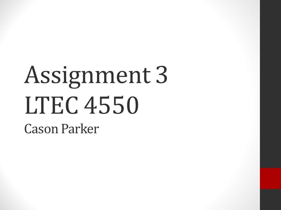 Assignment 3 LTEC 4550 Cason Parker