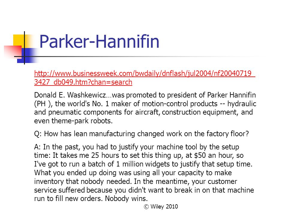 © Wiley 2010 Parker-Hannifin http://www.businessweek.com/bwdaily/dnflash/jul2004/nf20040719_ 3427_db049.htm?chan=search Donald E. Washkewicz…was promo