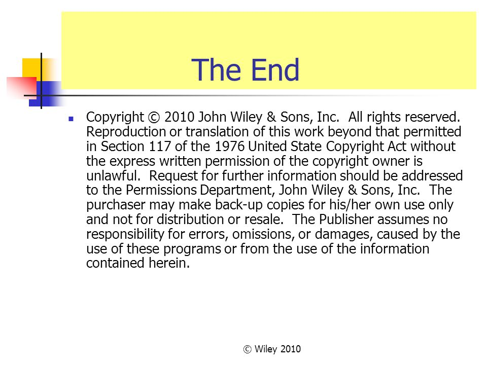 © Wiley 2010 The End Copyright © 2010 John Wiley & Sons, Inc. All rights reserved. Reproduction or translation of this work beyond that permitted in S