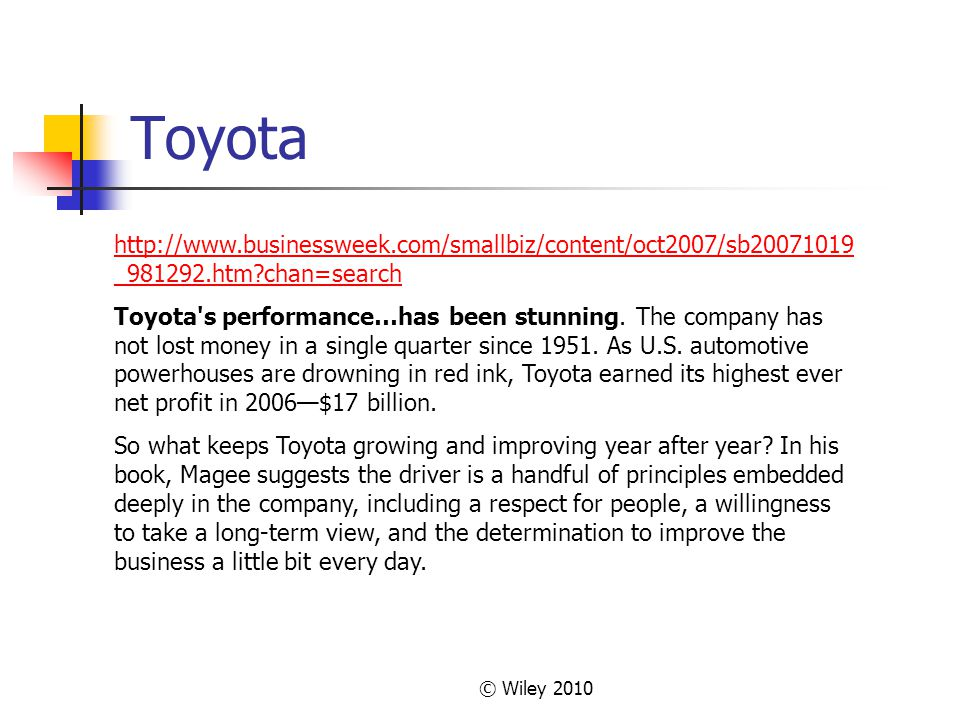 © Wiley 2010 Toyota http://www.businessweek.com/smallbiz/content/oct2007/sb20071019 _981292.htm?chan=search Toyota's performance…has been stunning. Th