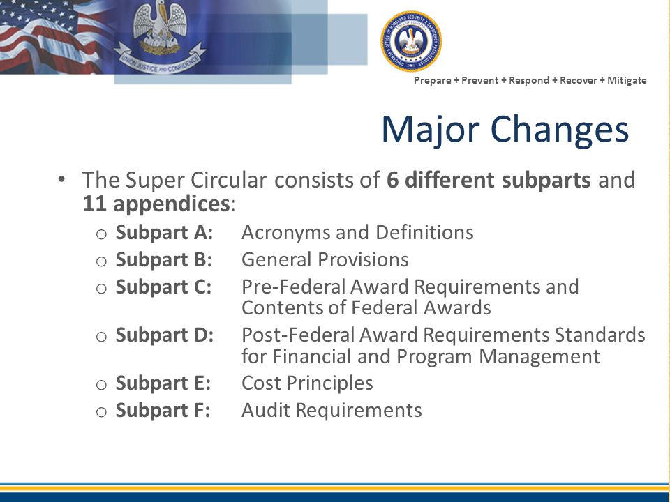 Prepare + Prevent + Respond + Recover + Mitigate Major Changes The Super Circular consists of 6 different subparts and 11 appendices: o Subpart A:Acro