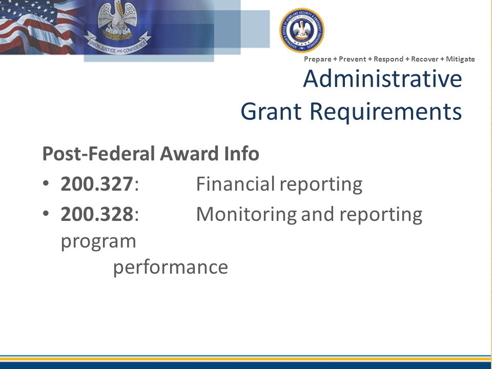 Prepare + Prevent + Respond + Recover + Mitigate Post-Federal Award Info 200.327: Financial reporting 200.328: Monitoring and reporting program perfor