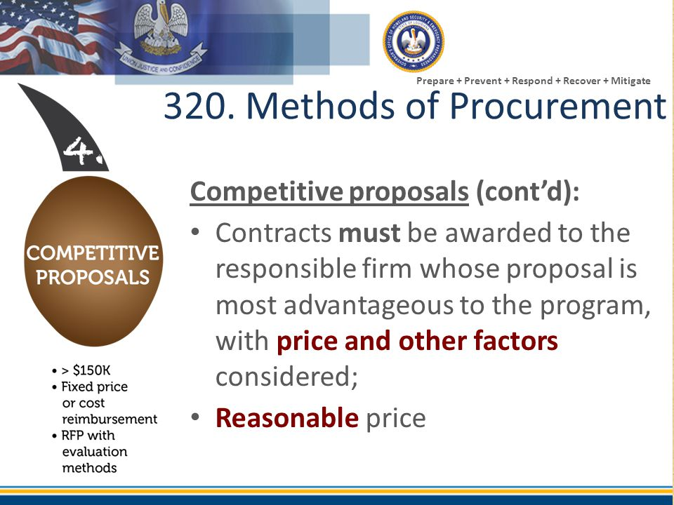 Prepare + Prevent + Respond + Recover + Mitigate 320. Methods of Procurement Competitive proposals (cont'd): Contracts must be awarded to the responsi