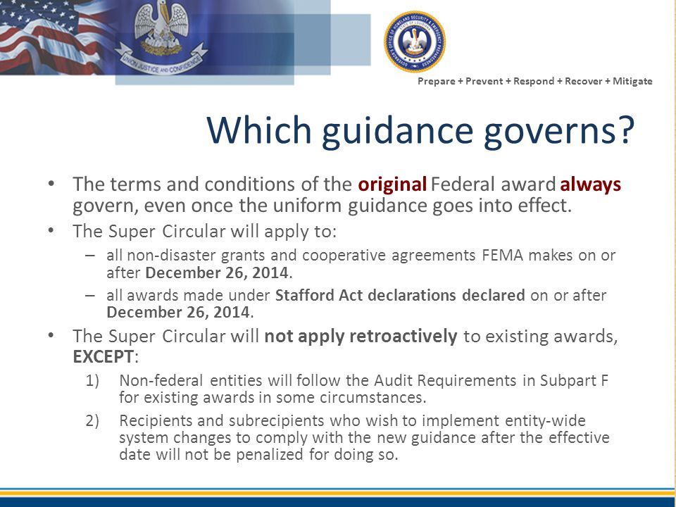 Prepare + Prevent + Respond + Recover + Mitigate Which guidance governs? The terms and conditions of the original Federal award always govern, even on