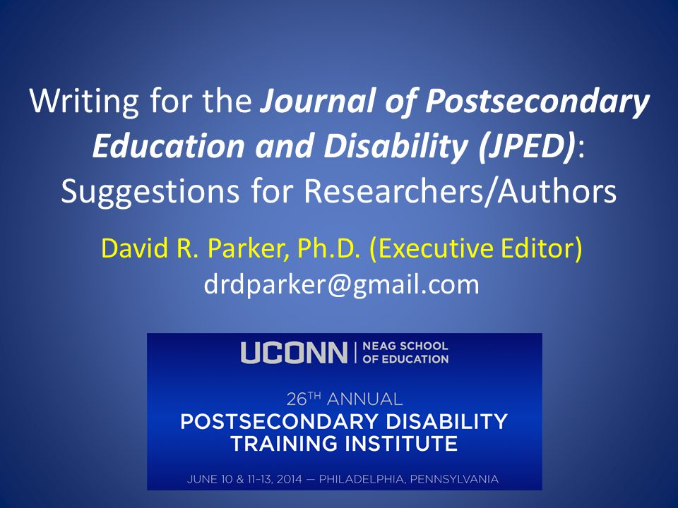 Writing for the Journal of Postsecondary Education and Disability (JPED): Suggestions for Researchers/Authors David R.