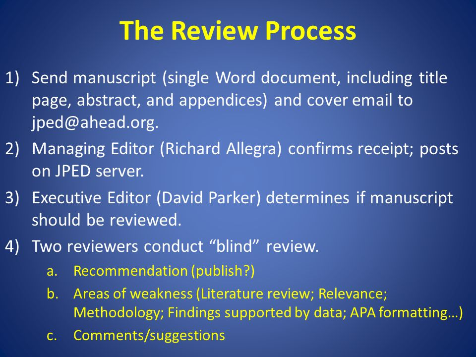 The Review Process 1)Send manuscript (single Word document, including title page, abstract, and appendices) and cover email to jped@ahead.org.
