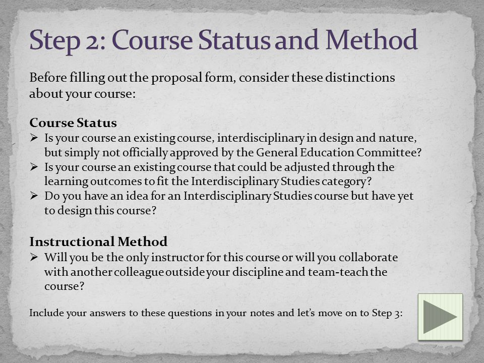 Before filling out the proposal form, consider these distinctions about your course: Course Status  Is your course an existing course, interdisciplinary in design and nature, but simply not officially approved by the General Education Committee.