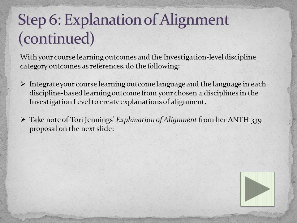 With your course learning outcomes and the Investigation-level discipline category outcomes as references, do the following:  Integrate your course learning outcome language and the language in each discipline-based learning outcome from your chosen 2 disciplines in the Investigation Level to create explanations of alignment.