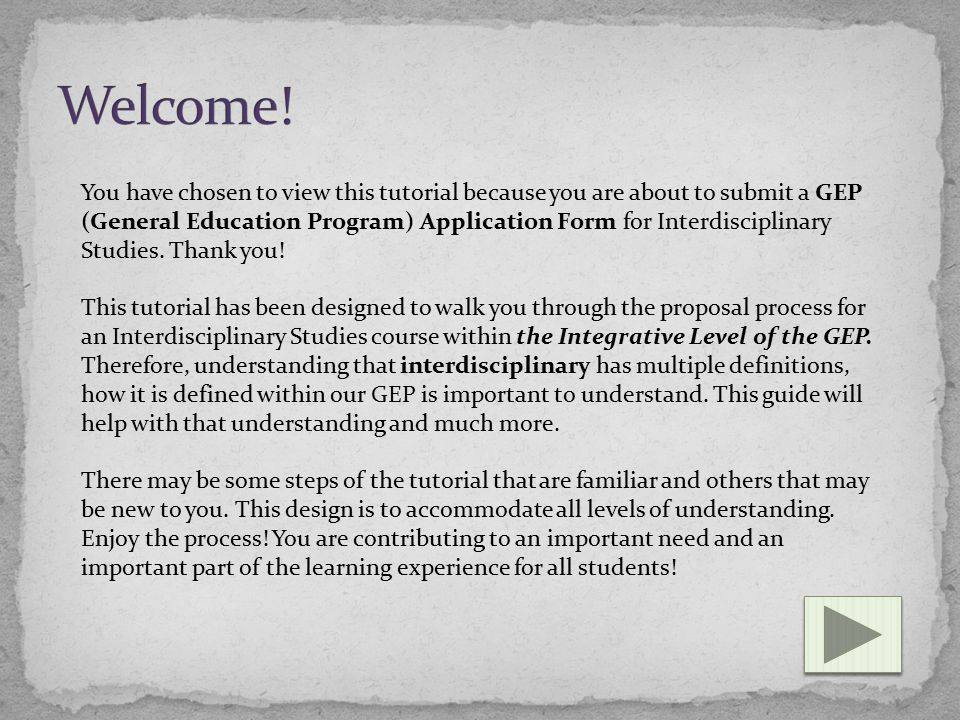 You have chosen to view this tutorial because you are about to submit a GEP (General Education Program) Application Form for Interdisciplinary Studies.