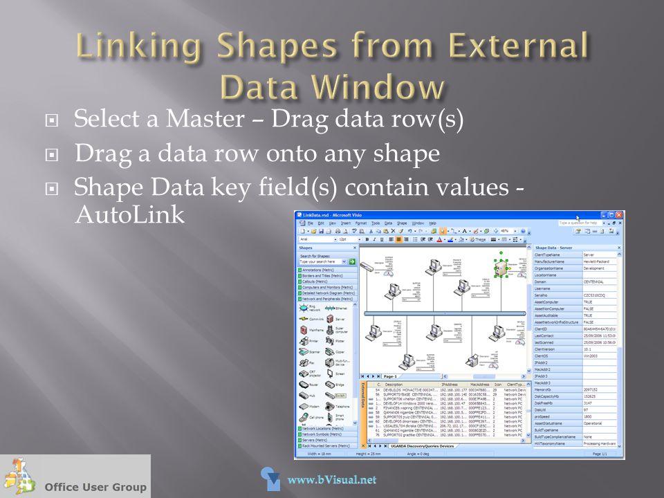  Select a Master – Drag data row(s)  Drag a data row onto any shape  Shape Data key field(s) contain values - AutoLink