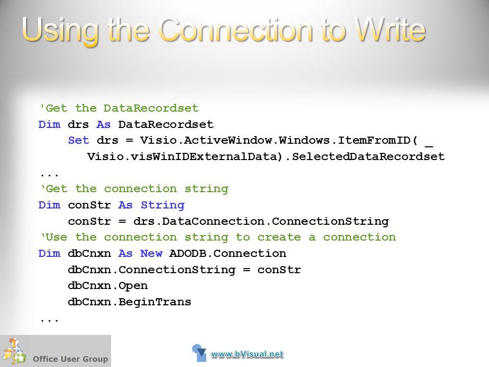 'Get the DataRecordset Dim drs As DataRecordset Set drs = Visio.ActiveWindow.Windows.ItemFromID( _ Visio.visWinIDExternalData).SelectedDataRecordset..