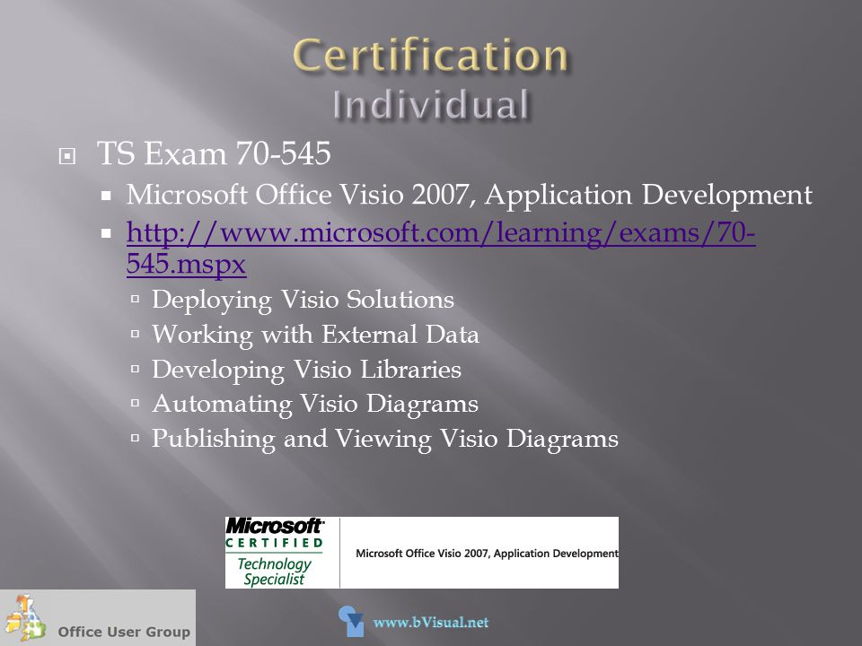  TS Exam 70-545  Microsoft Office Visio 2007, Application Development  http://www.microsoft.com/learning/exams/70- 545.mspx http://www.microsoft.co