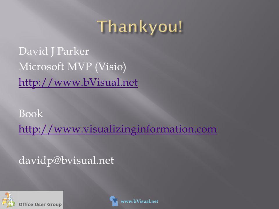 David J Parker Microsoft MVP (Visio) http://www.bVisual.net Book http://www.visualizinginformation.com davidp@bvisual.net