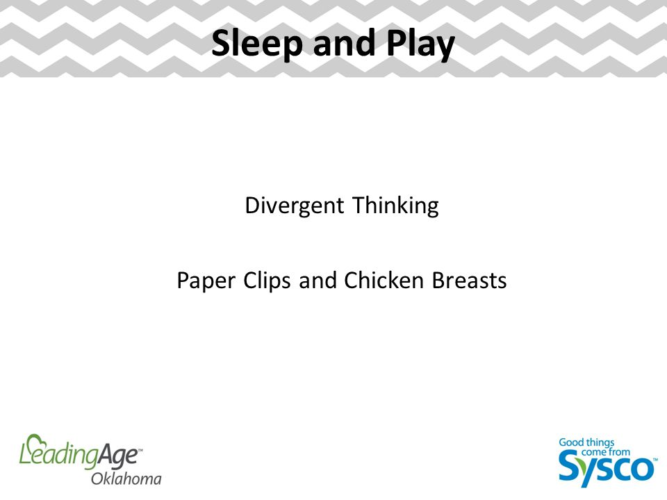 Sleep and Play Divergent Thinking Paper Clips and Chicken Breasts