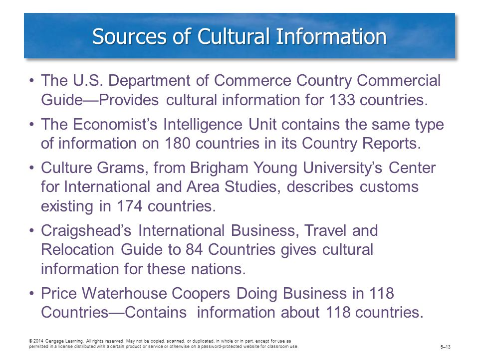 Sources of Cultural Information The U.S. Department of Commerce Country Commercial Guide—Provides cultural information for 133 countries. The Economis