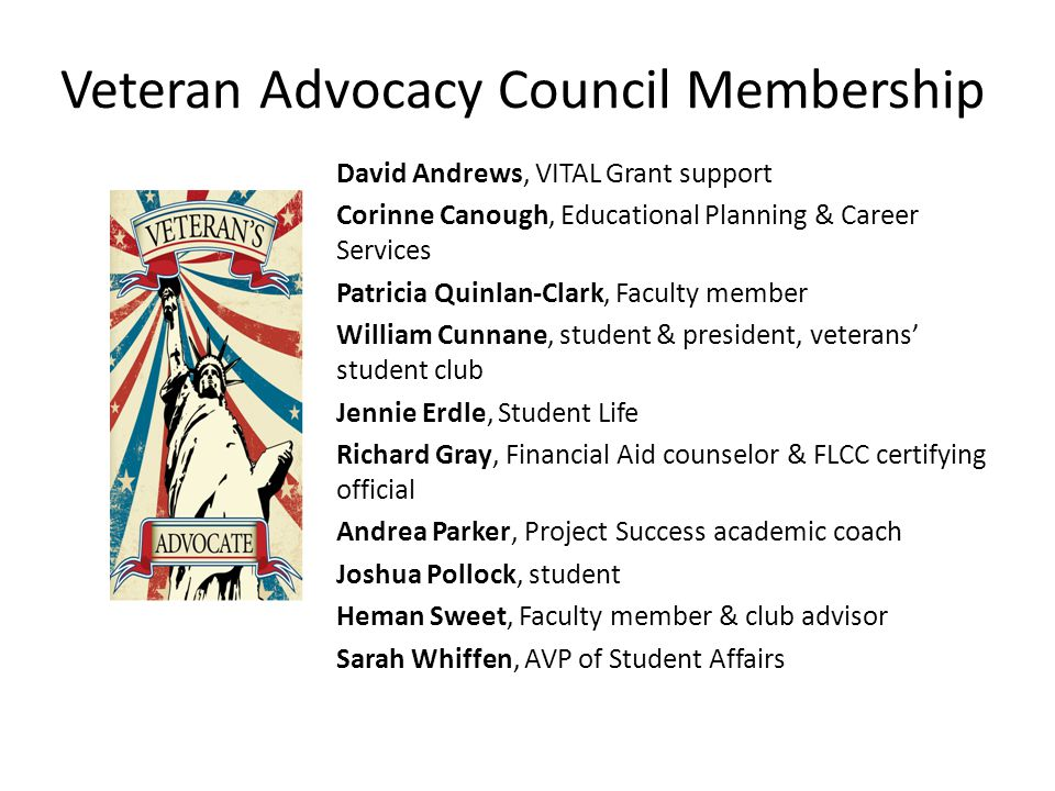 Veteran Advocacy Council Membership David Andrews, VITAL Grant support Corinne Canough, Educational Planning & Career Services Patricia Quinlan-Clark,