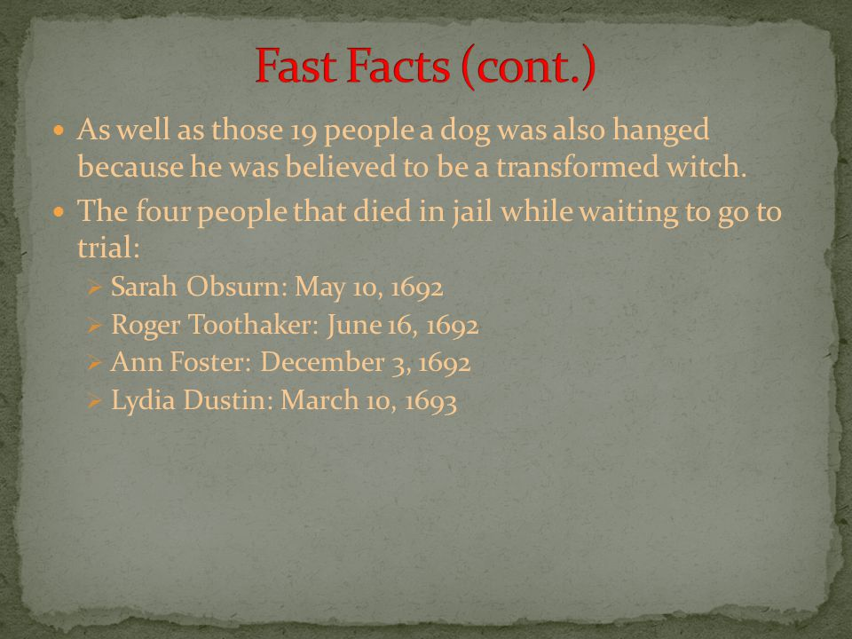 As well as those 19 people a dog was also hanged because he was believed to be a transformed witch.