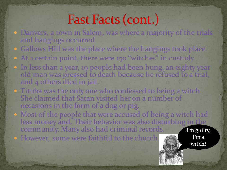 Danvers, a town in Salem, was where a majority of the trials and hangings occurred.