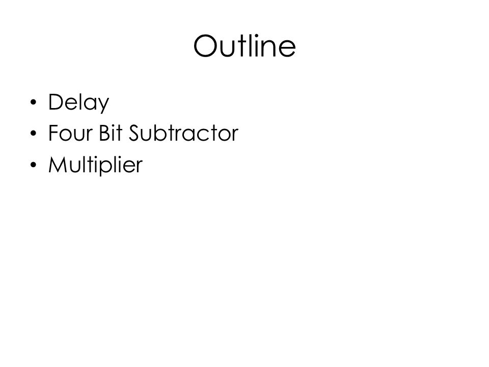Outline Delay Four Bit Subtractor Multiplier