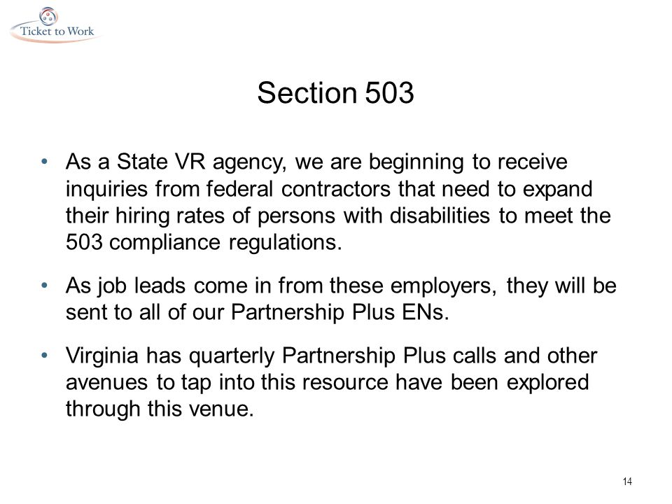 Section 503 As a State VR agency, we are beginning to receive inquiries from federal contractors that need to expand their hiring rates of persons with disabilities to meet the 503 compliance regulations.