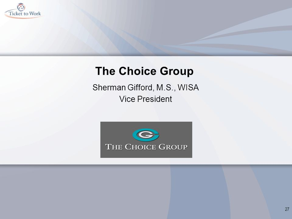 The Choice Group Sherman Gifford, M.S., WISA Vice President 27