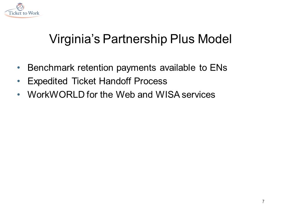 Virginia's Partnership Plus Model Benchmark retention payments available to ENs Expedited Ticket Handoff Process WorkWORLD for the Web and WISA services 7