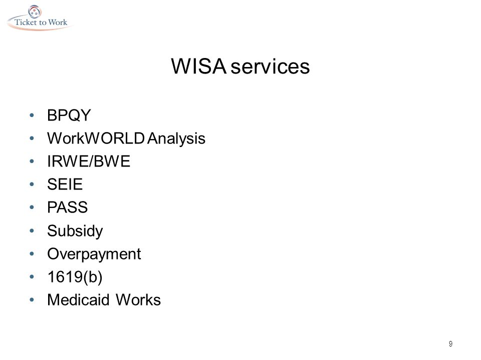 WISA services BPQY WorkWORLD Analysis IRWE/BWE SEIE PASS Subsidy Overpayment 1619(b) Medicaid Works 9