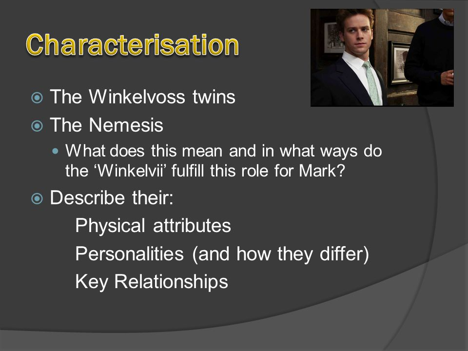  The Winkelvoss twins  The Nemesis What does this mean and in what ways do the 'Winkelvii' fulfill this role for Mark.