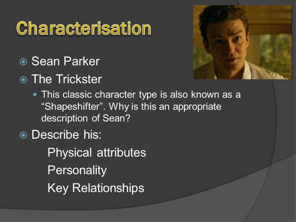  Sean Parker  The Trickster This classic character type is also known as a Shapeshifter .