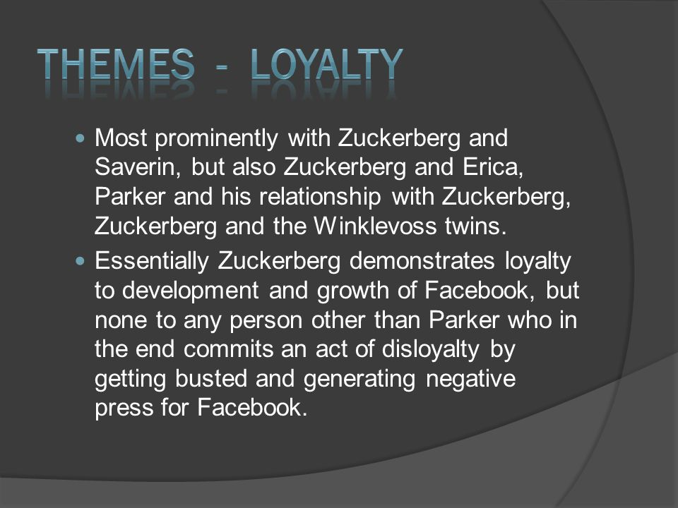 Most prominently with Zuckerberg and Saverin, but also Zuckerberg and Erica, Parker and his relationship with Zuckerberg, Zuckerberg and the Winklevoss twins.