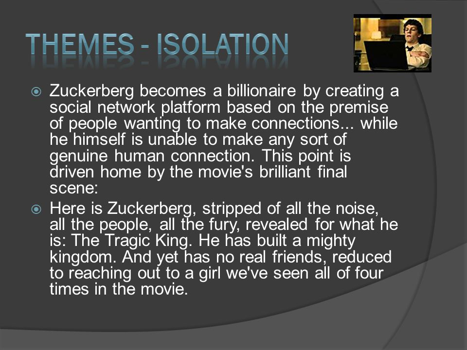  Zuckerberg becomes a billionaire by creating a social network platform based on the premise of people wanting to make connections...