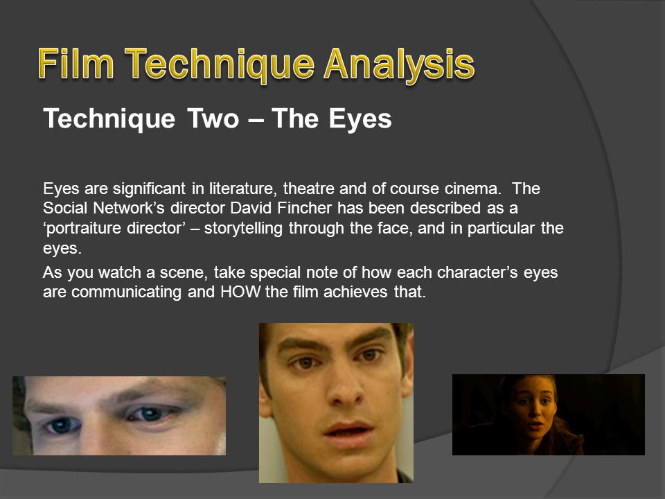 Technique Two – The Eyes Eyes are significant in literature, theatre and of course cinema.