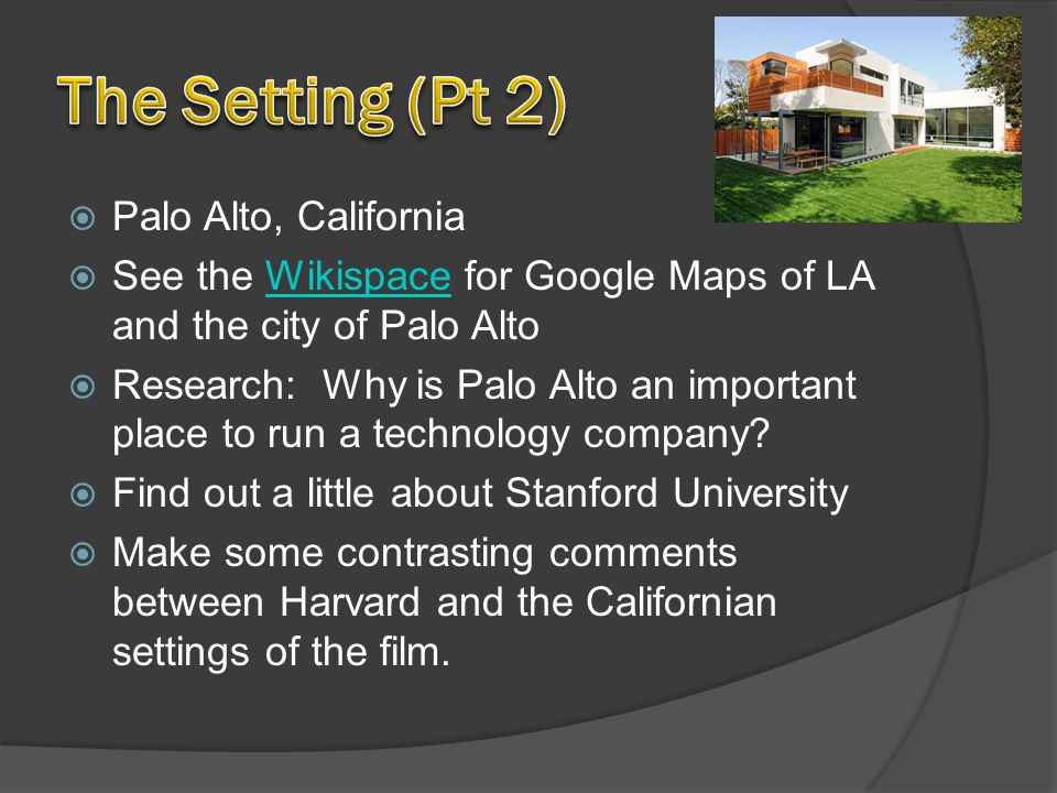 Palo Alto, California  See the Wikispace for Google Maps of LA and the city of Palo AltoWikispace  Research: Why is Palo Alto an important place to run a technology company.
