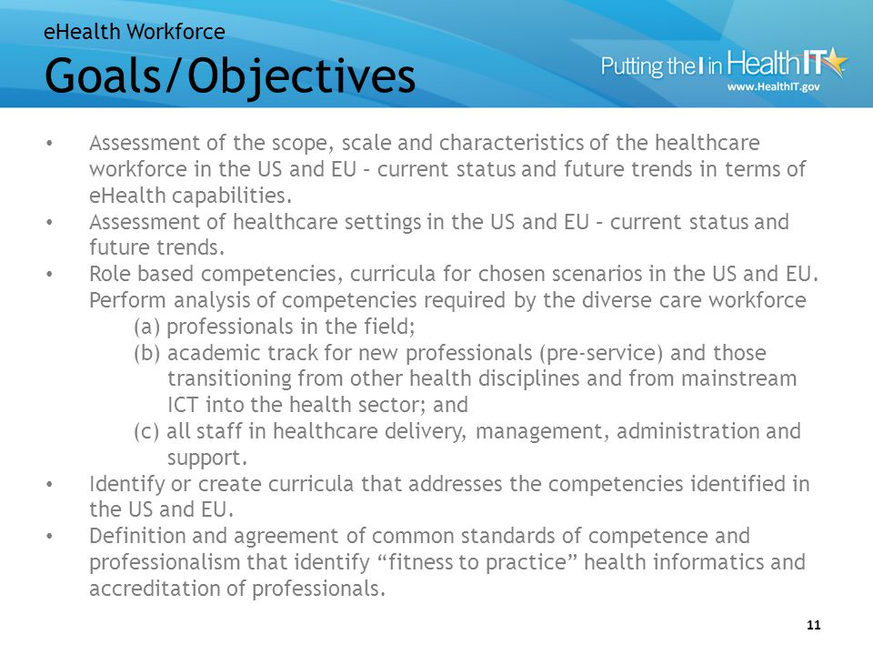 eHealth Workforce Goals/Objectives 11 Assessment of the scope, scale and characteristics of the healthcare workforce in the US and EU – current status